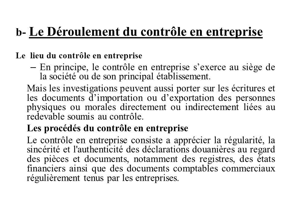 b- Le Déroulement du contrôle en entreprise Le lieu du contrôle en entreprise – En principe, le contrôle en entreprise s'exerce au siège de la société