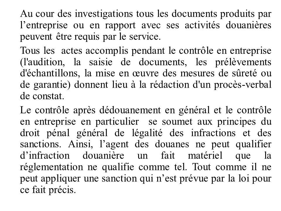 Au cour des investigations tous les documents produits par l'entreprise ou en rapport avec ses activités douanières peuvent être requis par le service