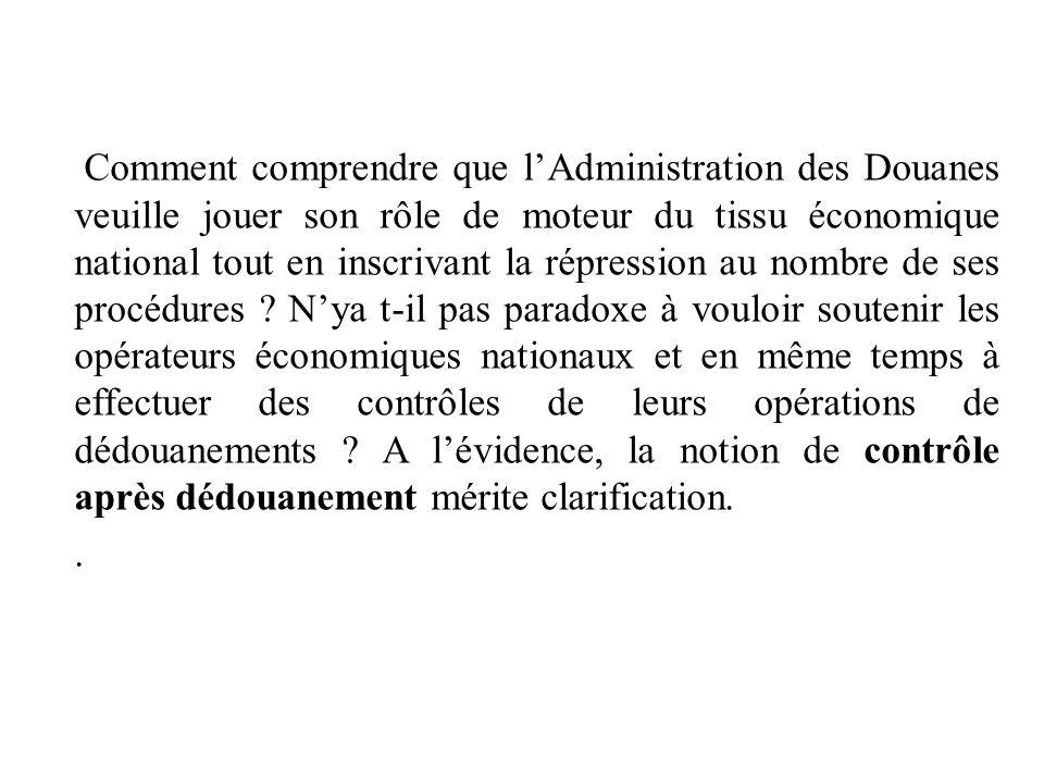 Comment comprendre que l'Administration des Douanes veuille jouer son rôle de moteur du tissu économique national tout en inscrivant la répression au