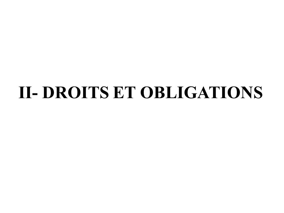 II- DROITS ET OBLIGATIONS