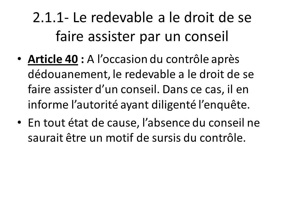 2.1.1- Le redevable a le droit de se faire assister par un conseil Article 40 : A l'occasion du contrôle après dédouanement, le redevable a le droit d