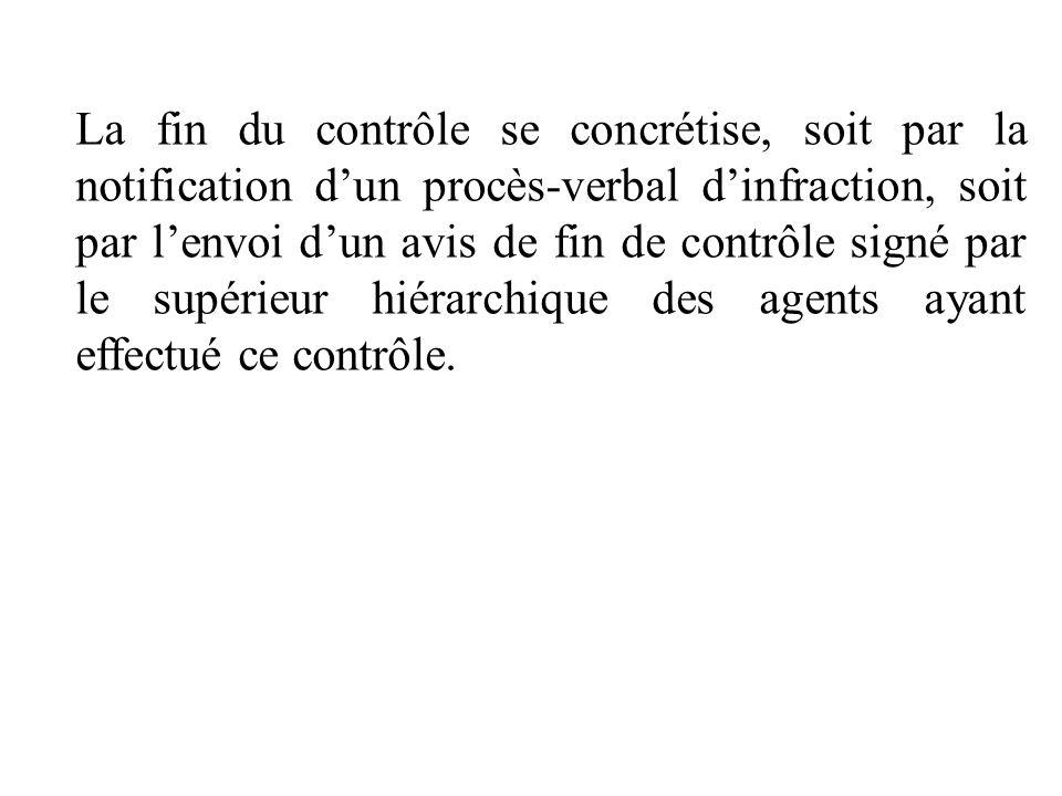 La fin du contrôle se concrétise, soit par la notification d'un procès-verbal d'infraction, soit par l'envoi d'un avis de fin de contrôle signé par le