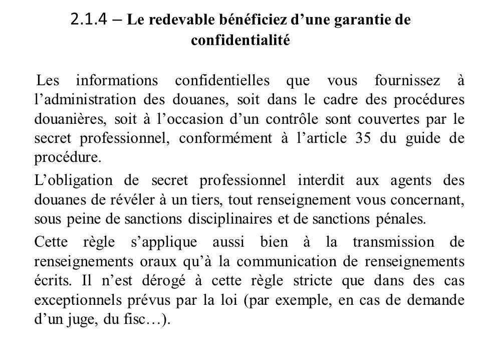 2.1.4 – Le redevable bénéficiez d'une garantie de confidentialité Les informations confidentielles que vous fournissez à l'administration des douanes,