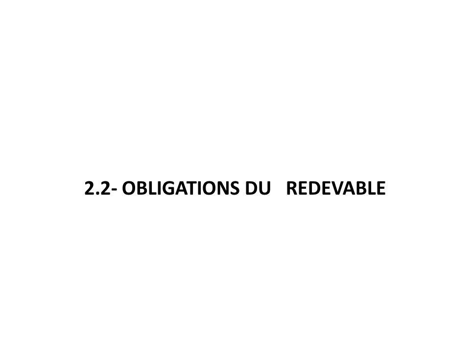 2.2- OBLIGATIONS DU REDEVABLE