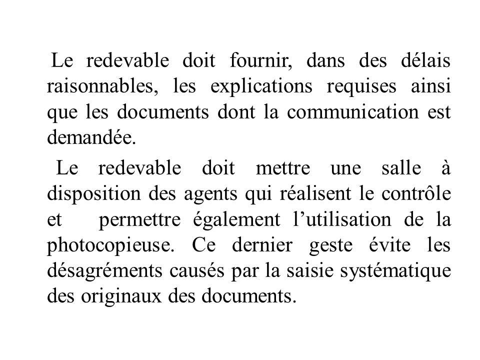 Le redevable doit fournir, dans des délais raisonnables, les explications requises ainsi que les documents dont la communication est demandée. Le rede