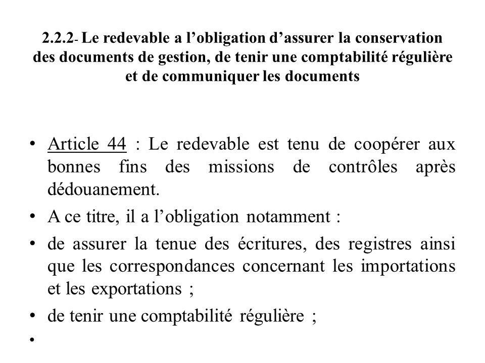 2.2.2 - Le redevable a l'obligation d'assurer la conservation des documents de gestion, de tenir une comptabilité régulière et de communiquer les docu