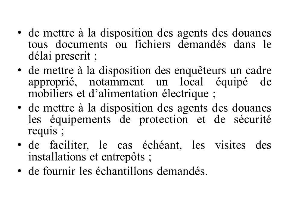 de mettre à la disposition des agents des douanes tous documents ou fichiers demandés dans le délai prescrit ; de mettre à la disposition des enquêteu
