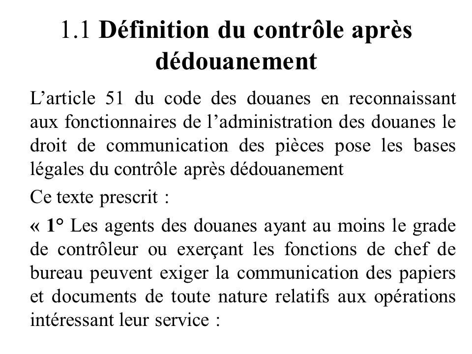 1.1 Définition du contrôle après dédouanement L'article 51 du code des douanes en reconnaissant aux fonctionnaires de l'administration des douanes le