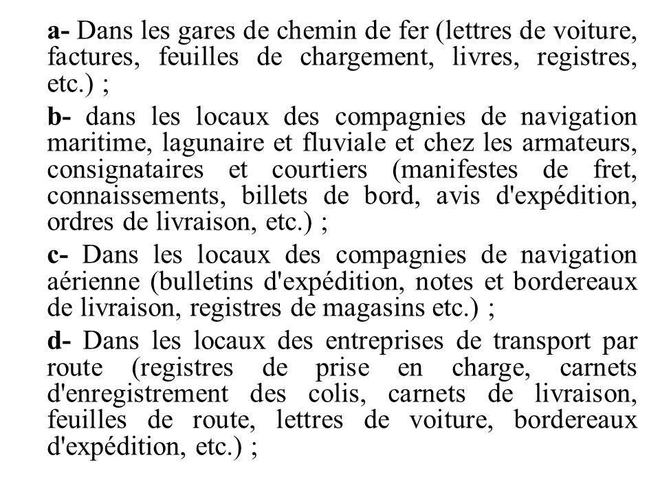 a- Dans les gares de chemin de fer (lettres de voiture, factures, feuilles de chargement, livres, registres, etc.) ; b- dans les locaux des compagnies