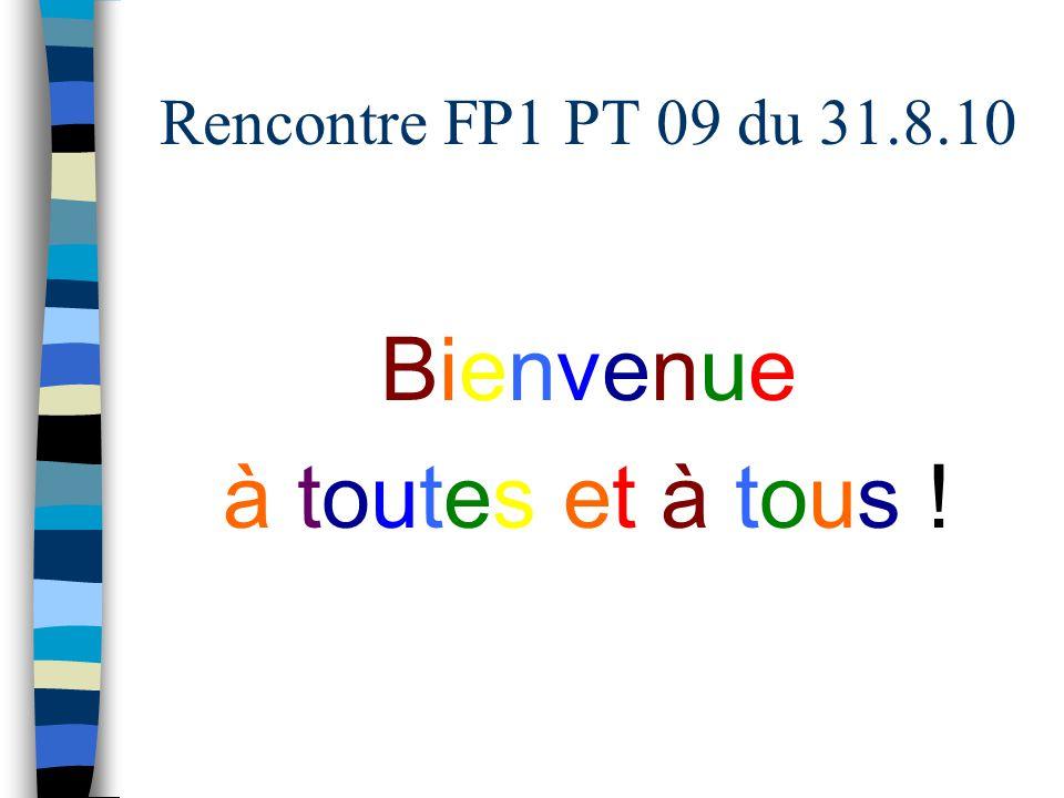 Rencontre FP1 PT 09 du 31.8.10 BienvenueBienvenue à toutes et à tous !