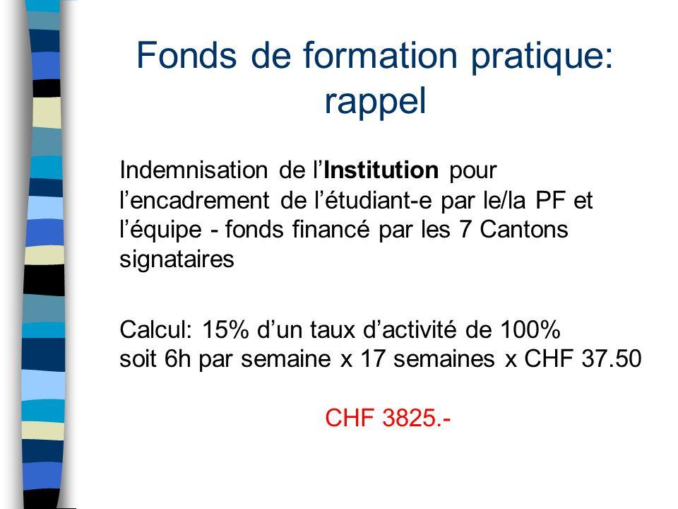 Fonds de formation pratique: rappel Indemnisation de l'Institution pour l'encadrement de l'étudiant-e par le/la PF et l'équipe - fonds financé par les