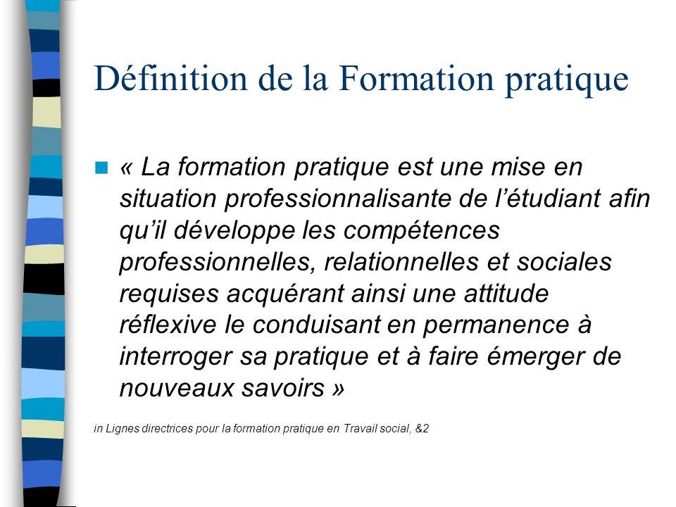 Définition de la Formation pratique « La formation pratique est une mise en situation professionnalisante de l'étudiant afin qu'il développe les compé