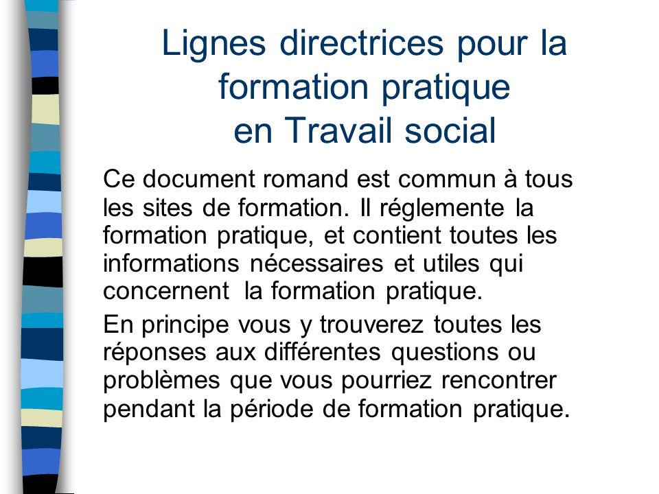 Lignes directrices pour la formation pratique en Travail social Ce document romand est commun à tous les sites de formation. Il réglemente la formatio