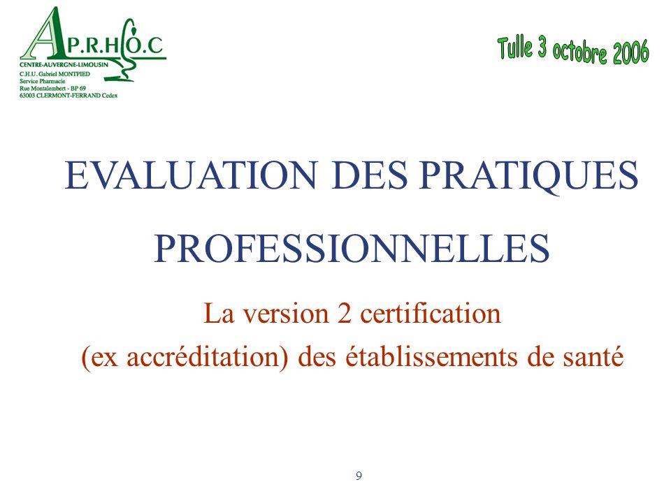 9 La version 2 certification (ex accréditation) des établissements de santé EVALUATION DES PRATIQUES PROFESSIONNELLES