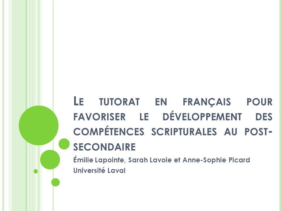 L E TUTORAT EN FRANÇAIS POUR FAVORISER LE DÉVELOPPEMENT DES COMPÉTENCES SCRIPTURALES AU POST - SECONDAIRE Émilie Lapointe, Sarah Lavoie et Anne-Sophie