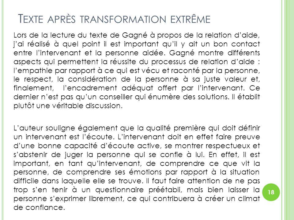 T EXTE APRÈS TRANSFORMATION EXTRÊME Lors de la lecture du texte de Gagné à propos de la relation d'aide, j'ai réalisé à quel point il est important qu