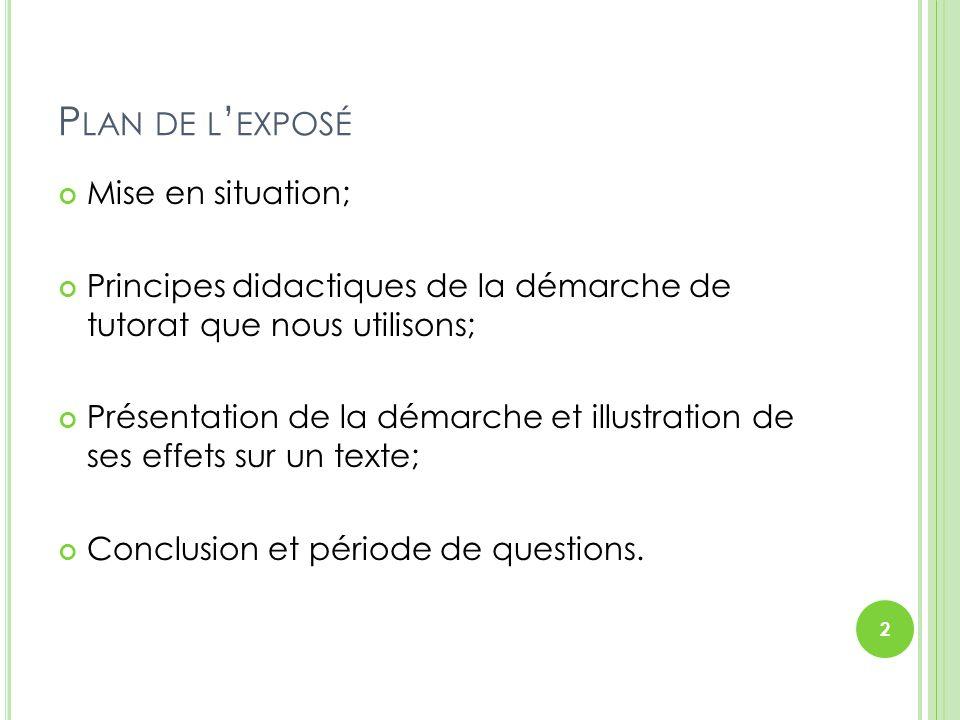 P LAN DE L ' EXPOSÉ Mise en situation; Principes didactiques de la démarche de tutorat que nous utilisons; Présentation de la démarche et illustration