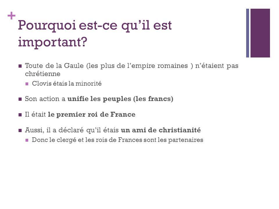 + Pourquoi est-ce qu'il est important? Toute de la Gaule (les plus de l'empire romaines ) n'étaient pas chrétienne Clovis étais la minorité Son action