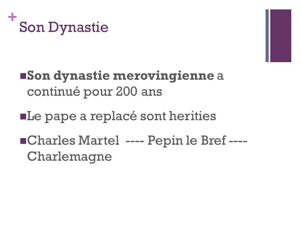 + Son Dynastie Son dynastie merovingienne a continué pour 200 ans Le pape a replacé sont herities Charles Martel ---- Pepin le Bref ---- Charlemagne