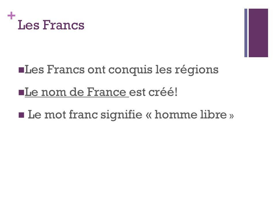 + Les Francs Les Francs ont conquis les régions Le nom de France est créé! Le mot franc signifie « homme libre »