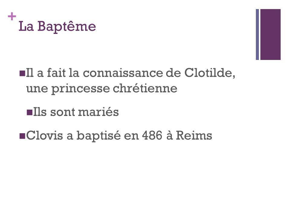 + La Baptême Il a fait la connaissance de Clotilde, une princesse chrétienne Ils sont mariés Clovis a baptisé en 486 à Reims