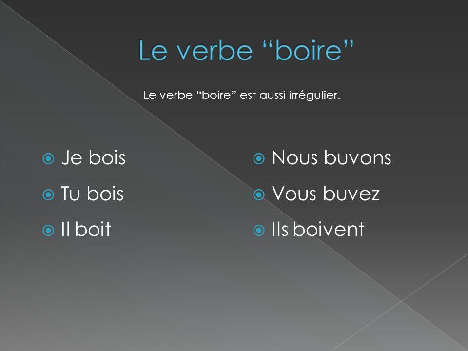 """ Je bois  Tu bois  Il boit  Nous buvons  Vous buvez  Ils boivent Le verbe """"boire"""" est aussi irrégulier."""