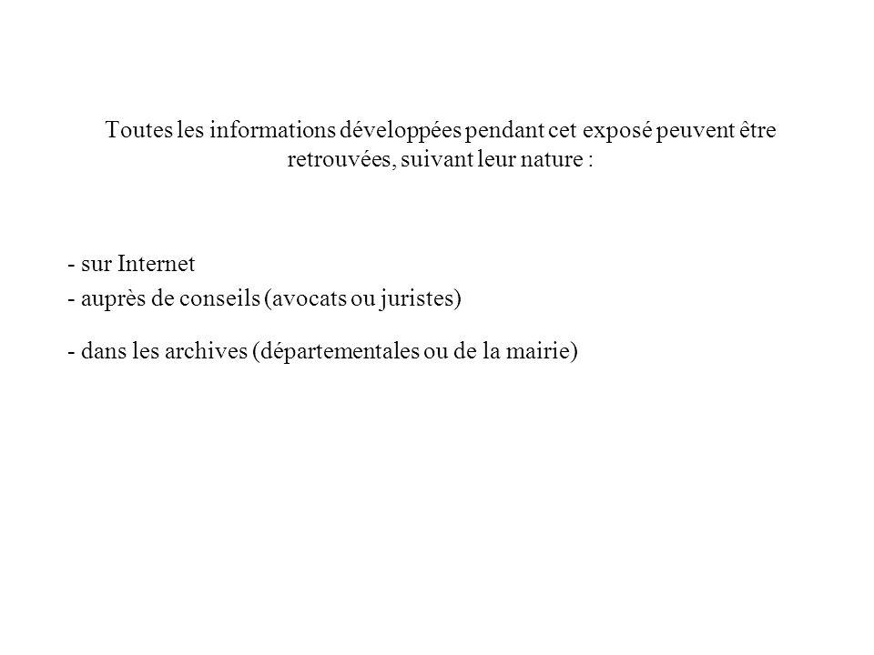 Toutes les informations développées pendant cet exposé peuvent être retrouvées, suivant leur nature : - sur Internet - auprès de conseils (avocats ou