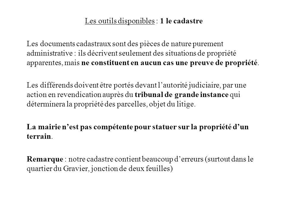 Les outils disponibles : 1 le cadastre Les documents cadastraux sont des pièces de nature purement administrative : ils décrivent seulement des situat