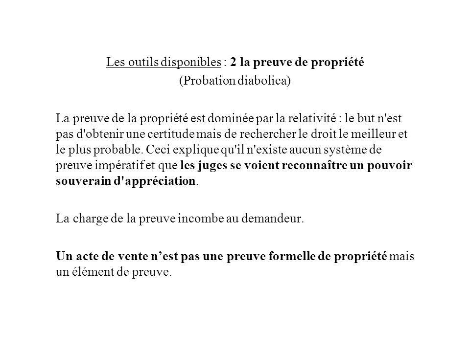 Les outils disponibles : 2 la preuve de propriété (Probation diabolica) La preuve de la propriété est dominée par la relativité : le but n'est pas d'o