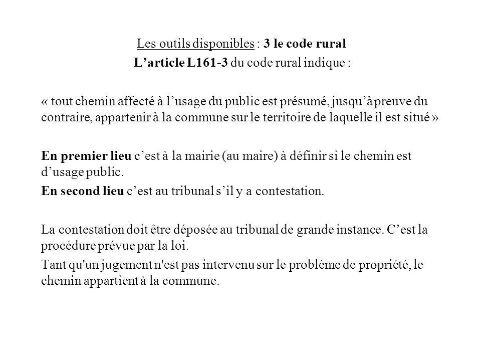 Les outils disponibles : 3 le code rural L'article L161-3 du code rural indique : « tout chemin affecté à l'usage du public est présumé, jusqu'à preuv