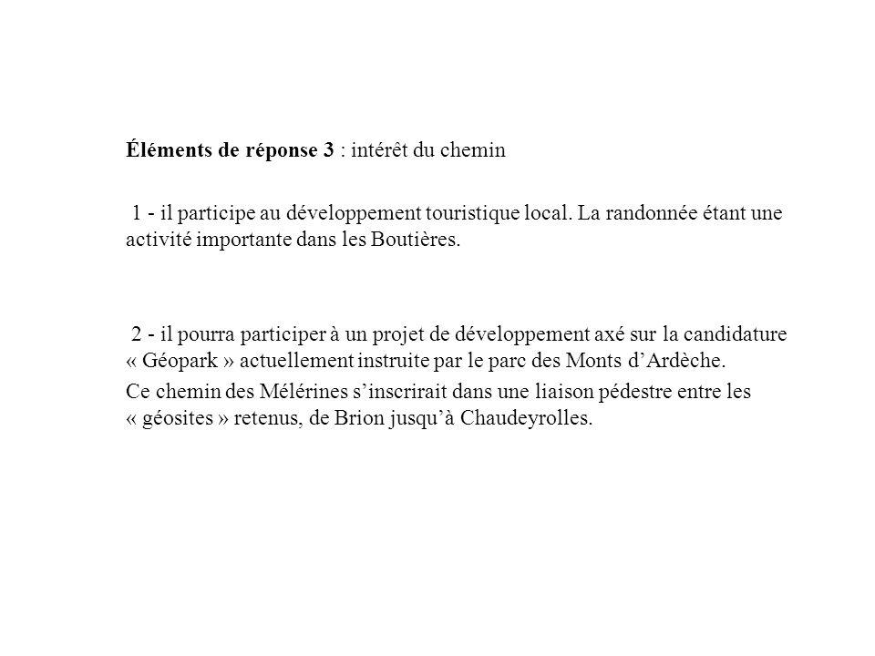 Éléments de réponse 3 : intérêt du chemin 1 - il participe au développement touristique local. La randonnée étant une activité importante dans les Bou