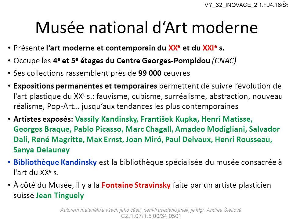 Musée national d'Art moderne Présente l'art moderne et contemporain du XX e et du XXI e s.