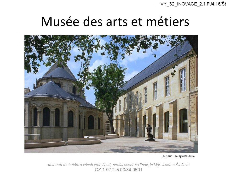 Musée des arts et métiers VY_32_INOVACE_2.1.FJ4.16/Št Autorem materiálu a všech jeho částí, není-li uvedeno jinak, je Mgr.