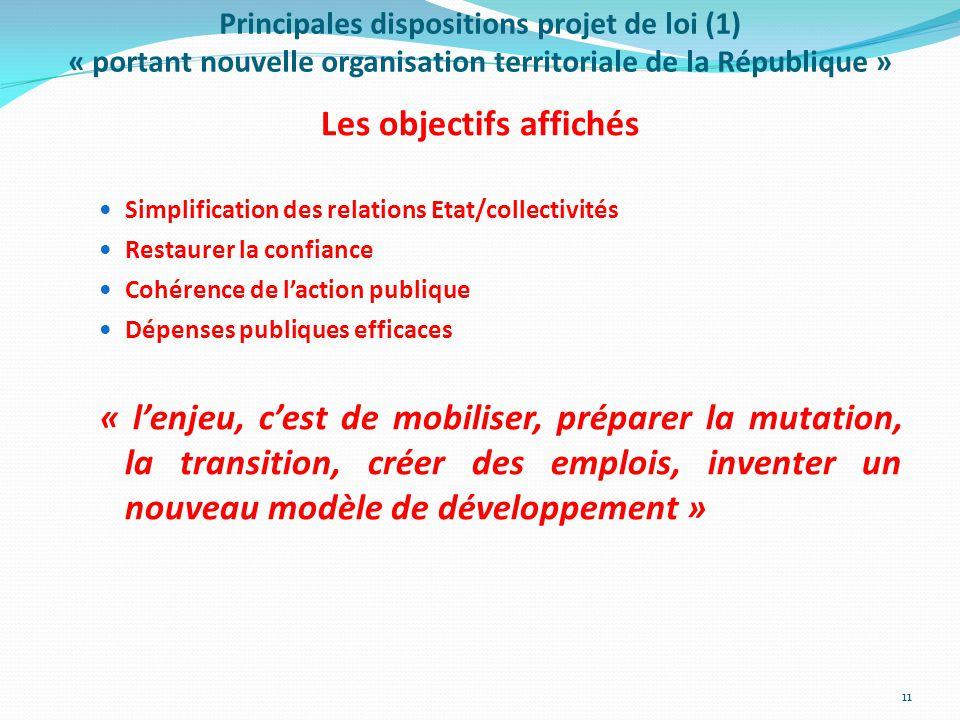 Principales dispositions projet de loi (1) « portant nouvelle organisation territoriale de la République » Les objectifs affichés Simplification des r