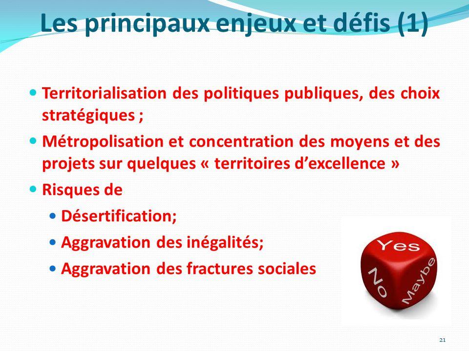 Les principaux enjeux et défis (1) Territorialisation des politiques publiques, des choix stratégiques ; Métropolisation et concentration des moyens e