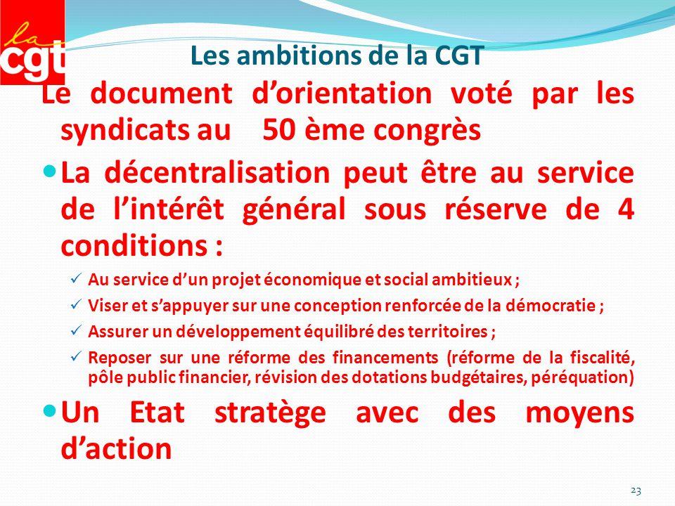 Les ambitions de la CGT Le document d'orientation voté par les syndicats au 50 ème congrès La décentralisation peut être au service de l'intérêt génér