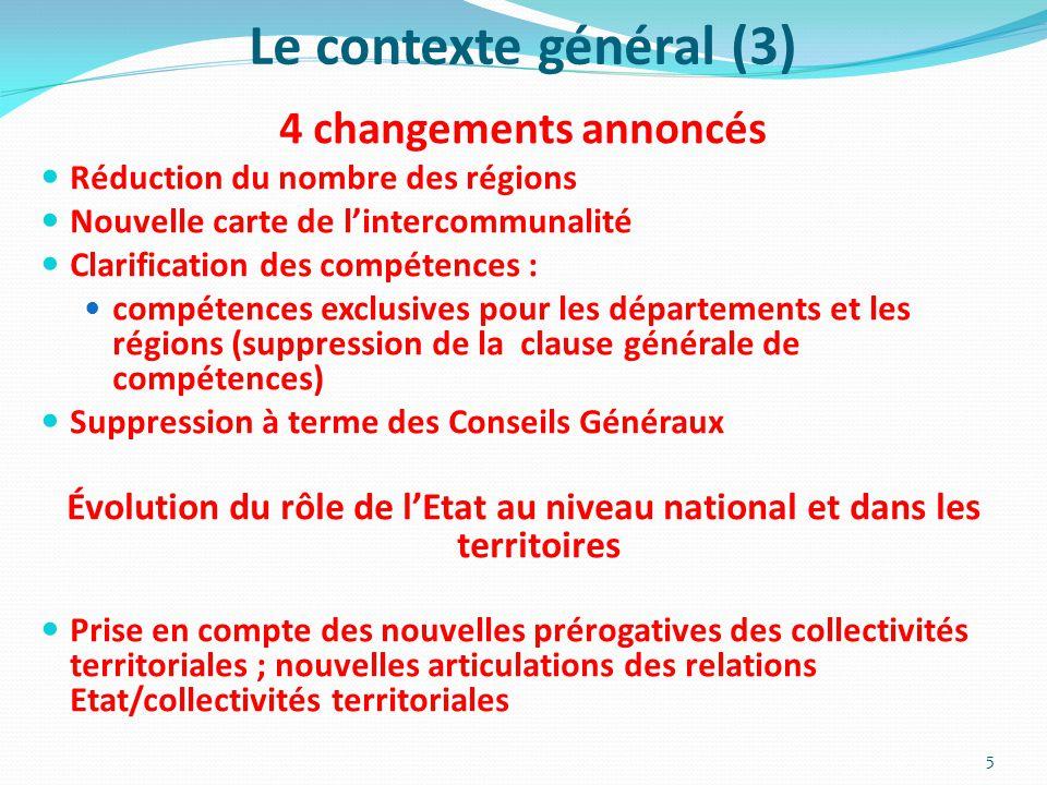Le contexte général (3) 4 changements annoncés Réduction du nombre des régions Nouvelle carte de l'intercommunalité Clarification des compétences : co