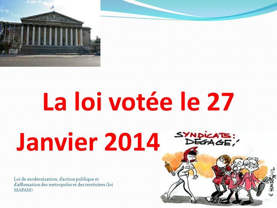 La loi votée le 27 Janvier 2014 Loi de modernisation, d'action publique et d'affirmation des métropoles et des territoires (loi MAPAM) 7