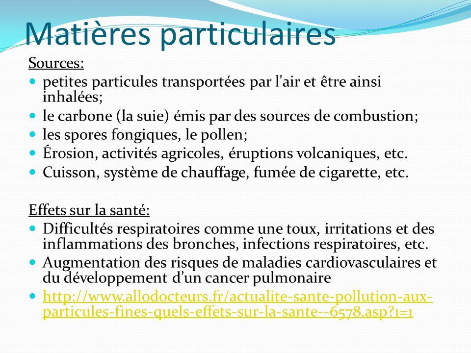 Matières particulaires Sources: petites particules transportées par l'air et être ainsi inhalées; le carbone (la suie) émis par des sources de combust