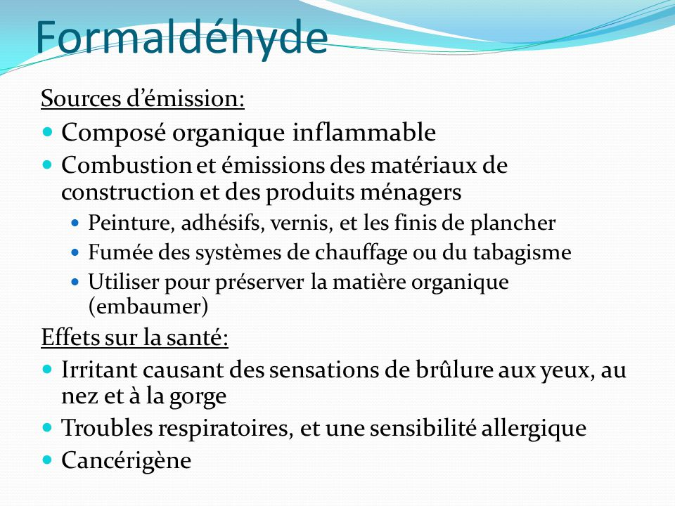 Formaldéhyde Sources d'émission: Composé organique inflammable Combustion et émissions des matériaux de construction et des produits ménagers Peinture