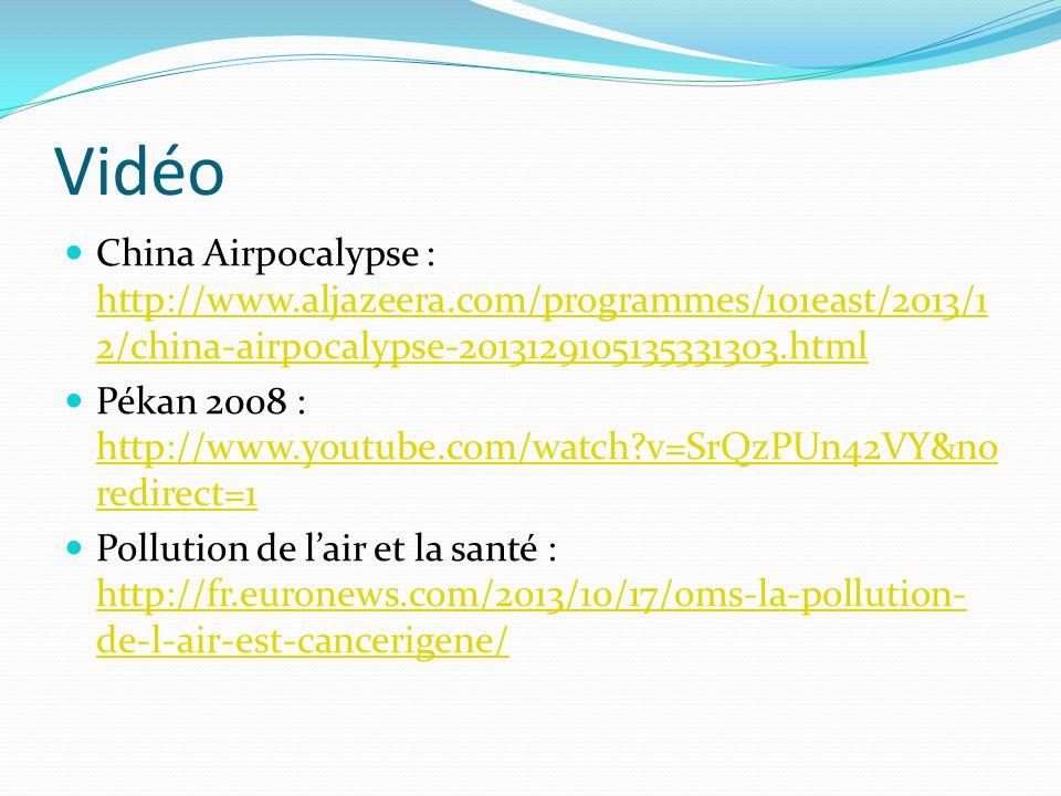 Vidéo China Airpocalypse : http://www.aljazeera.com/programmes/101east/2013/1 2/china-airpocalypse-2013129105135331303.html http://www.aljazeera.com/p