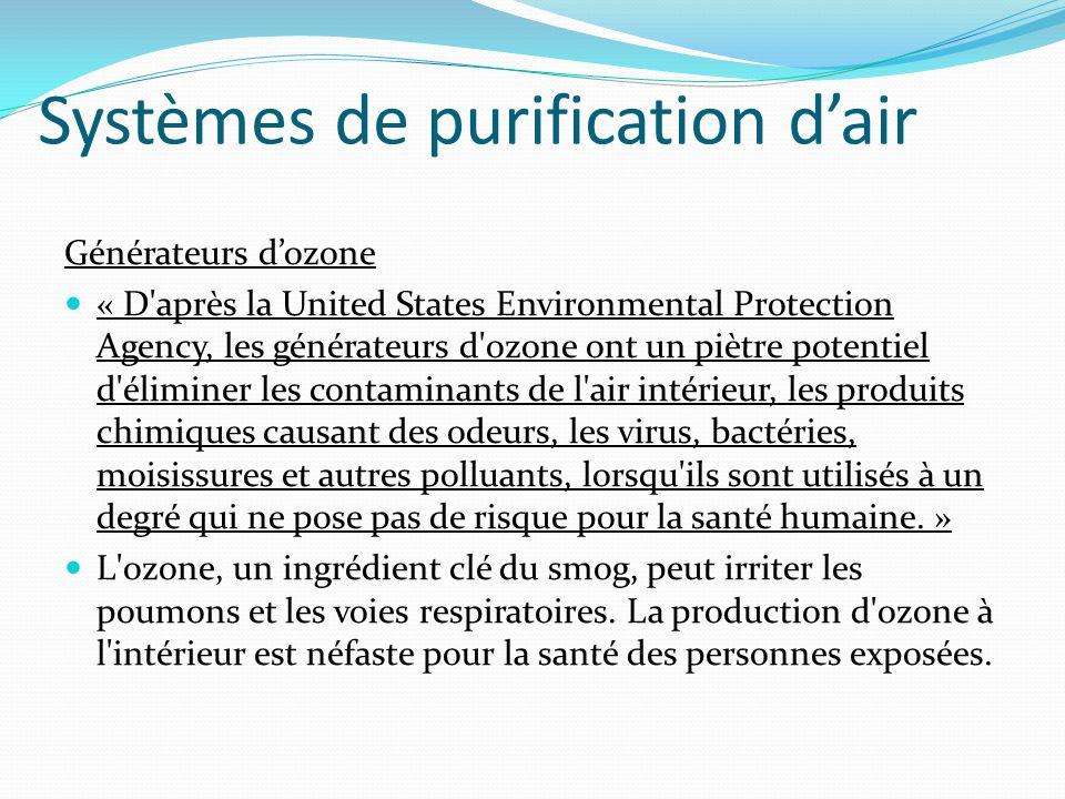 Systèmes de purification d'air Générateurs d'ozone « D'après la United States Environmental Protection Agency, les générateurs d'ozone ont un piètre p