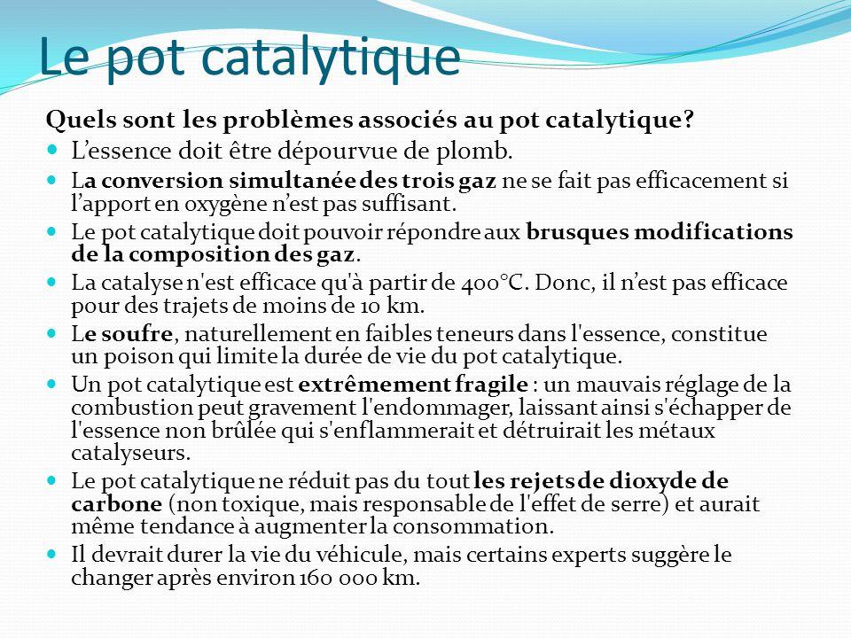 Le pot catalytique Quels sont les problèmes associés au pot catalytique? L'essence doit être dépourvue de plomb. La conversion simultanée des trois ga