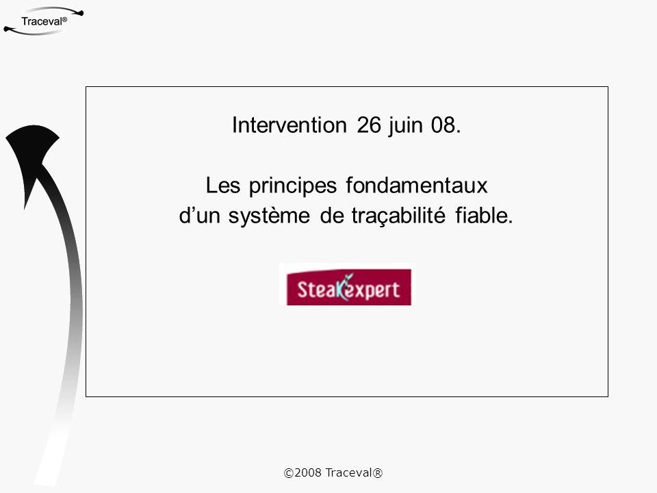 ©2008 Traceval® Intervention 26 juin 08. Les principes fondamentaux d'un système de traçabilité fiable.
