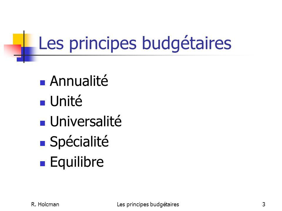 R. HolcmanLes principes budgétaires3 Annualité Unité Universalité Spécialité Equilibre