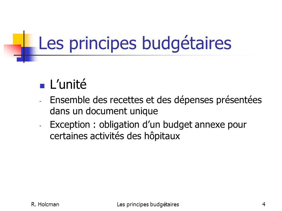 R. HolcmanLes principes budgétaires4 L'unité - Ensemble des recettes et des dépenses présentées dans un document unique - Exception : obligation d'un
