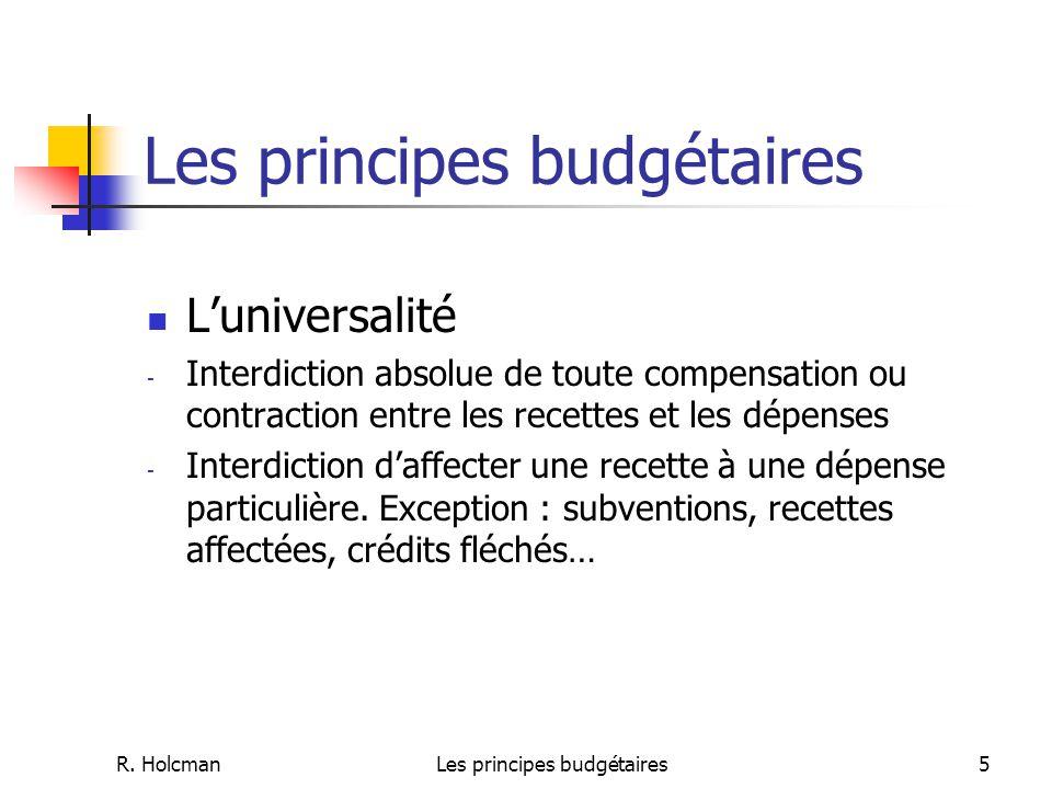 R. HolcmanLes principes budgétaires5 L'universalité - Interdiction absolue de toute compensation ou contraction entre les recettes et les dépenses - I