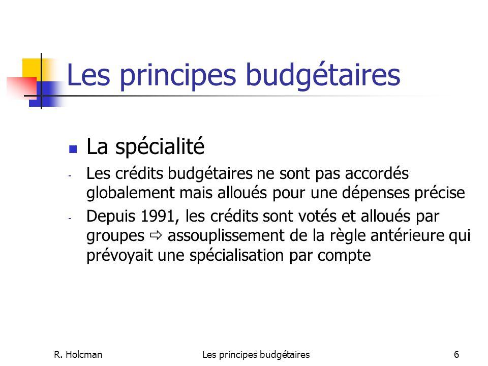 R. HolcmanLes principes budgétaires6 La spécialité - Les crédits budgétaires ne sont pas accordés globalement mais alloués pour une dépenses précise -