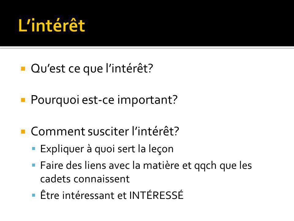  Qu'est ce que l'intérêt?  Pourquoi est-ce important?  Comment susciter l'intérêt?  Expliquer à quoi sert la leçon  Faire des liens avec la matiè