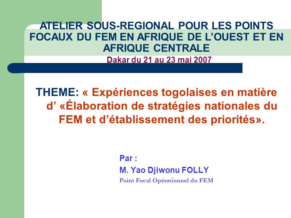 THEME: « Expériences togolaises en matière d' «Élaboration de stratégies nationales du FEM et d'établissement des priorités».